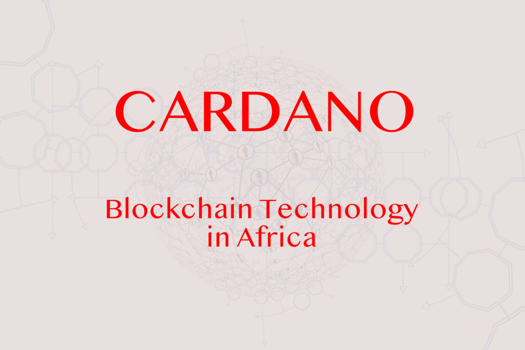 Blockchain Technology: How is Cardano Blockchain used in Africa